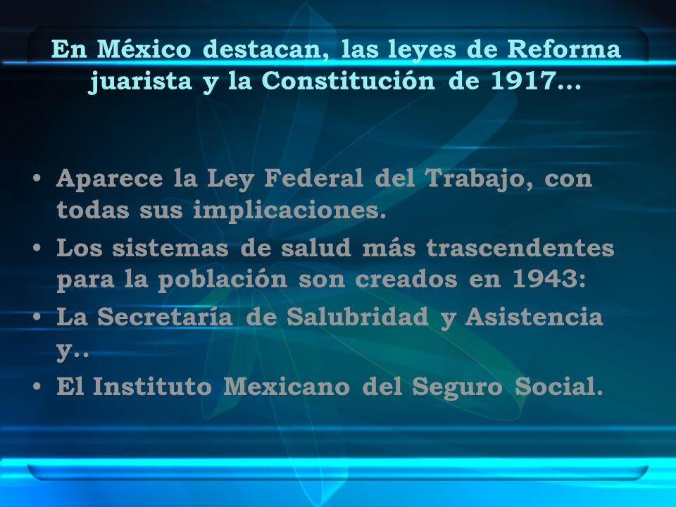 En México destacan, las leyes de Reforma juarista y la Constitución de 1917…