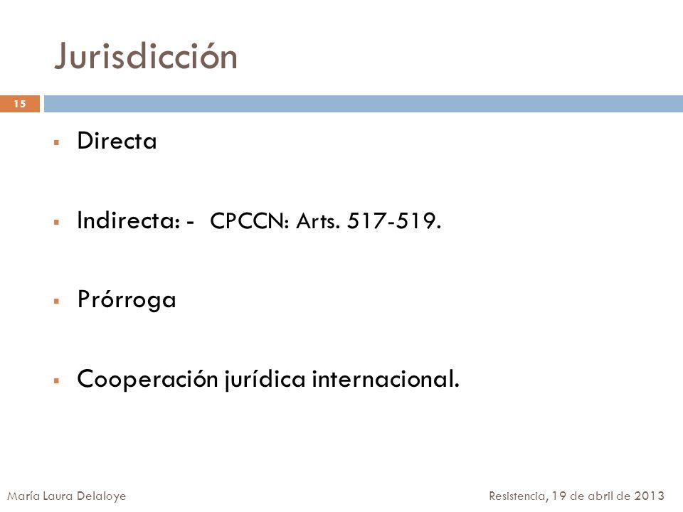 Jurisdicción Directa Indirecta: - CPCCN: Arts. 517-519. Prórroga