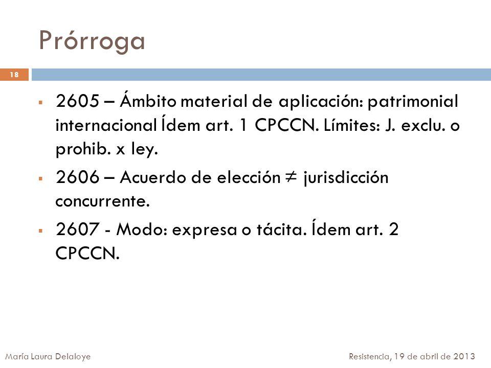 Prórroga 2605 – Ámbito material de aplicación: patrimonial internacional Ídem art. 1 CPCCN. Límites: J. exclu. o prohib. x ley.