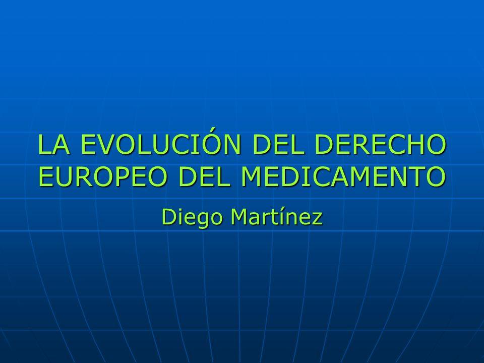 LA EVOLUCIÓN DEL DERECHO EUROPEO DEL MEDICAMENTO Diego Martínez