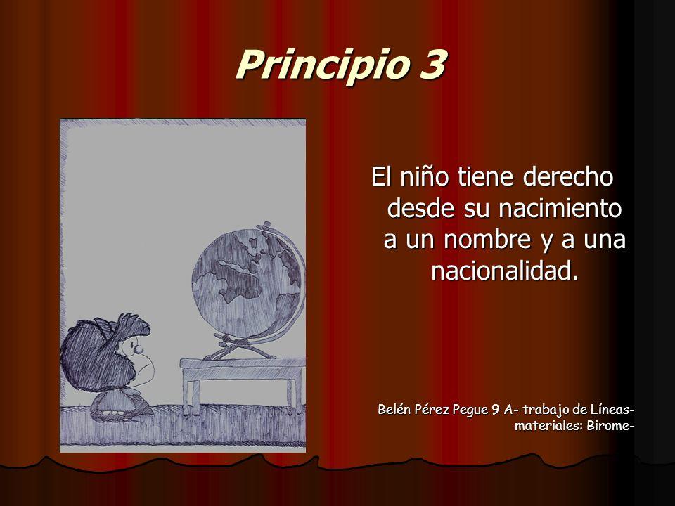 Principio 3 El niño tiene derecho desde su nacimiento a un nombre y a una nacionalidad.