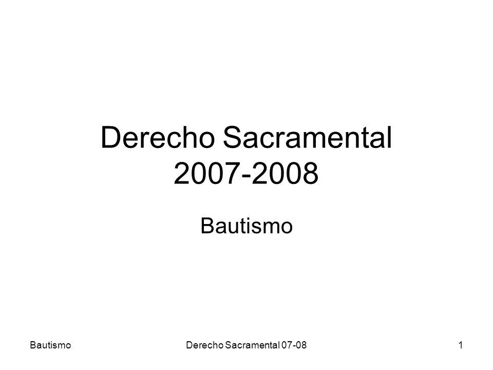 Derecho Sacramental 2007-2008 Bautismo Bautismo