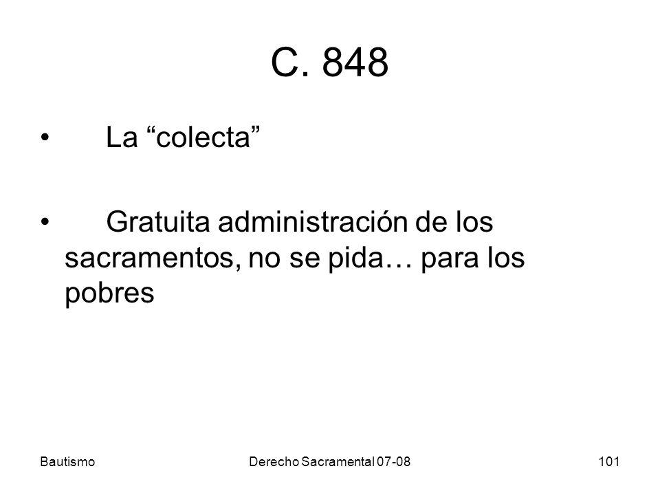 C. 848 La colecta Gratuita administración de los sacramentos, no se pida… para los pobres. Bautismo.