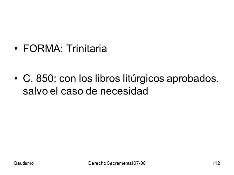 FORMA: Trinitaria C. 850: con los libros litúrgicos aprobados, salvo el caso de necesidad. Bautismo.