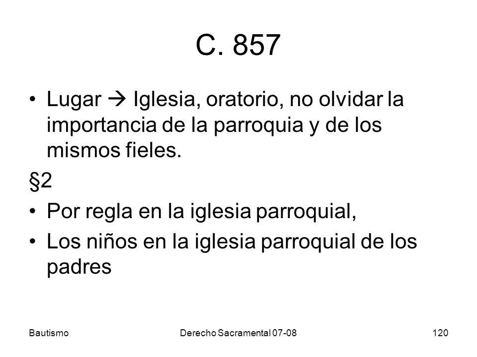 C. 857 Lugar  Iglesia, oratorio, no olvidar la importancia de la parroquia y de los mismos fieles.