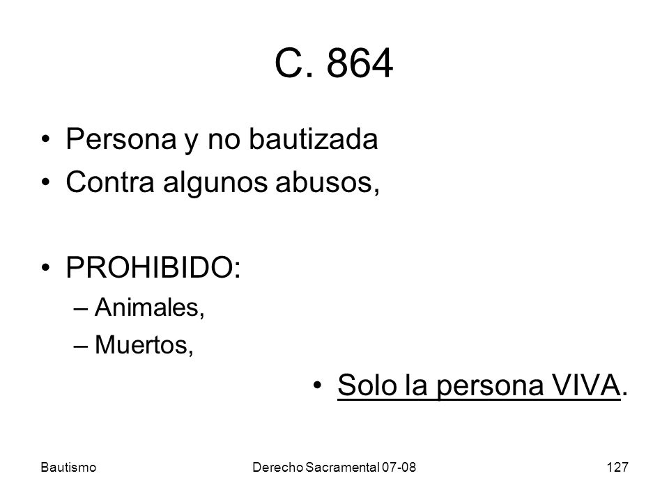 C. 864 Persona y no bautizada Contra algunos abusos, PROHIBIDO: