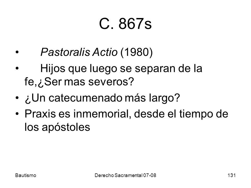 C. 867s Pastoralis Actio (1980) Hijos que luego se separan de la fe,¿Ser mas severos ¿Un catecumenado más largo