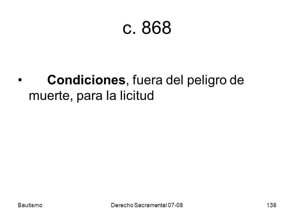 c. 868 Condiciones, fuera del peligro de muerte, para la licitud