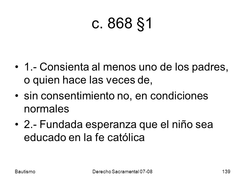 c. 868 §1 1.- Consienta al menos uno de los padres, o quien hace las veces de, sin consentimiento no, en condiciones normales.