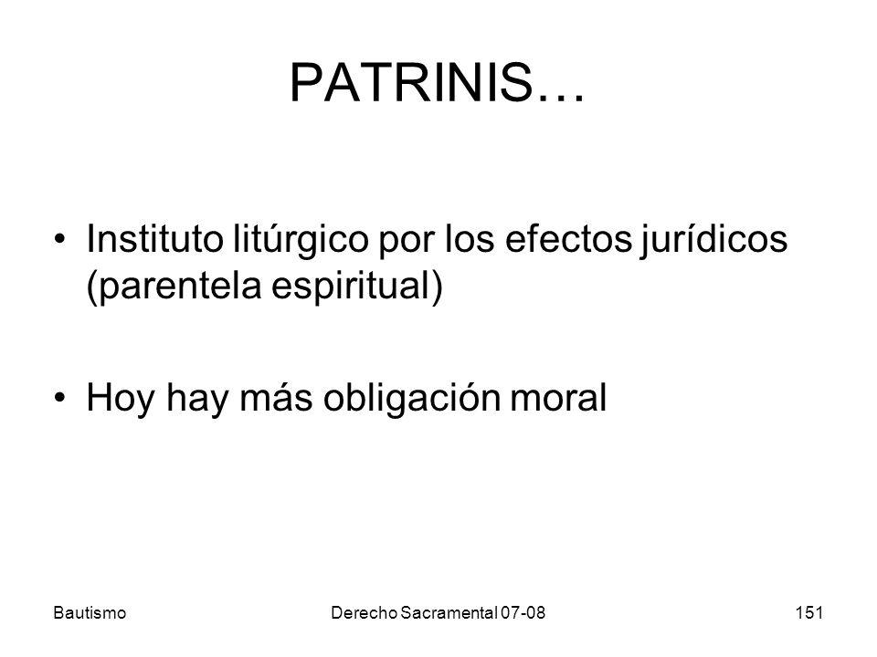 PATRINIS… Instituto litúrgico por los efectos jurídicos (parentela espiritual) Hoy hay más obligación moral.
