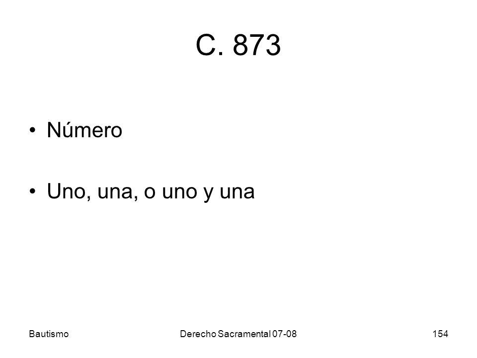 C. 873 Número Uno, una, o uno y una Bautismo Derecho Sacramental 07-08