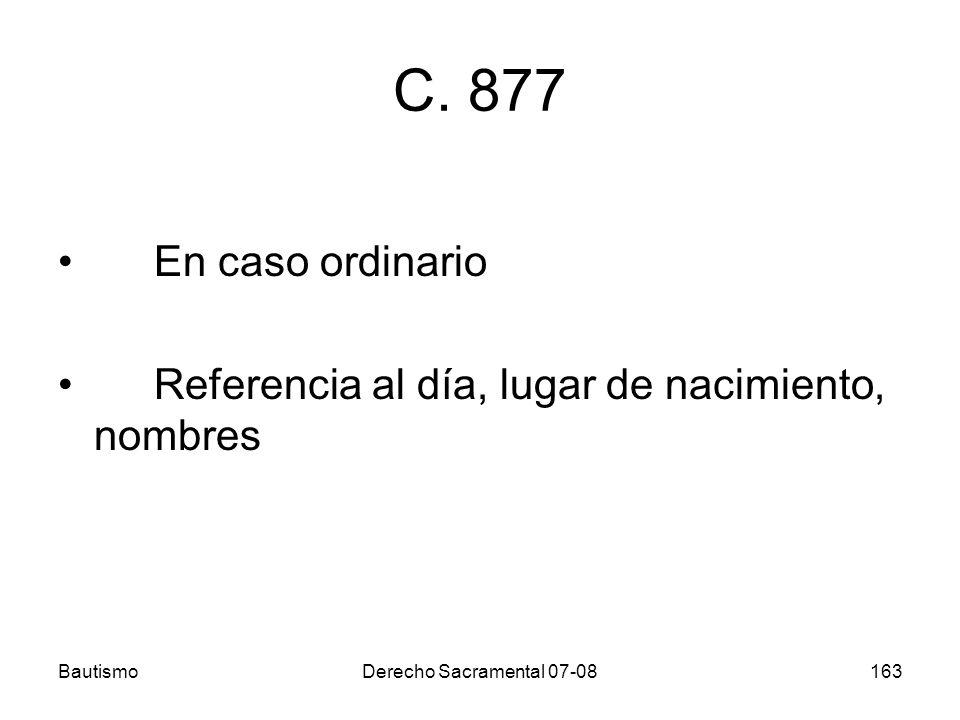 C. 877 En caso ordinario. Referencia al día, lugar de nacimiento, nombres.