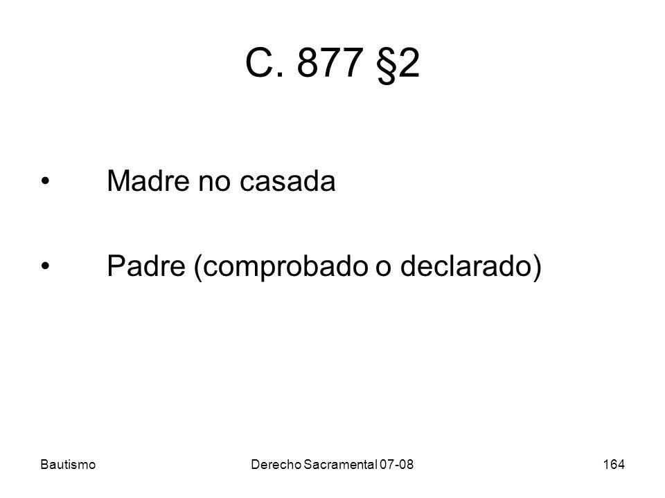 C. 877 §2 Madre no casada Padre (comprobado o declarado) Bautismo
