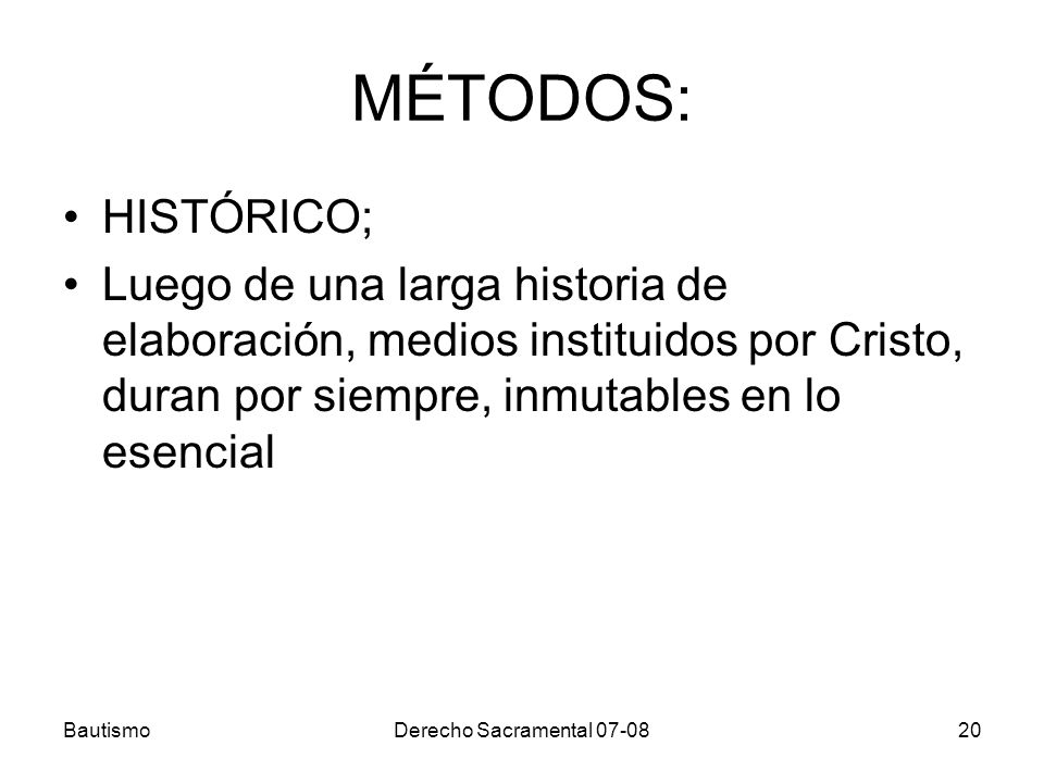 MÉTODOS: HISTÓRICO; Luego de una larga historia de elaboración, medios instituidos por Cristo, duran por siempre, inmutables en lo esencial.
