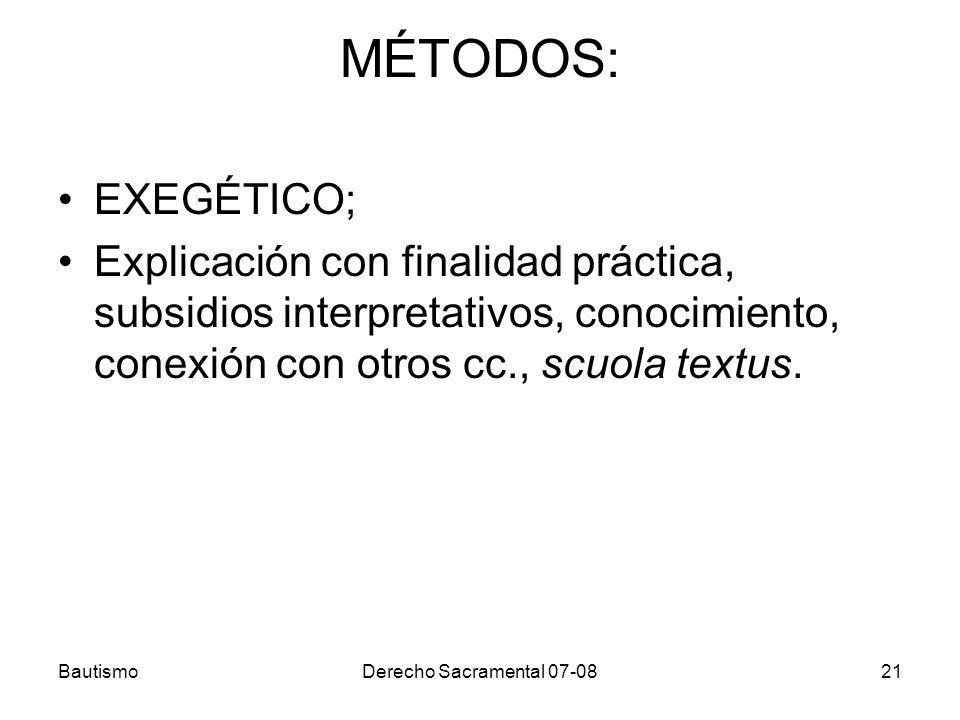 MÉTODOS: EXEGÉTICO; Explicación con finalidad práctica, subsidios interpretativos, conocimiento, conexión con otros cc., scuola textus.