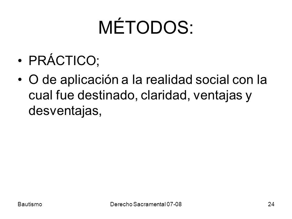 MÉTODOS: PRÁCTICO; O de aplicación a la realidad social con la cual fue destinado, claridad, ventajas y desventajas,