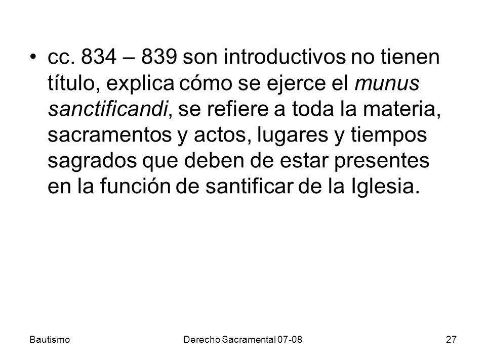 cc. 834 – 839 son introductivos no tienen título, explica cómo se ejerce el munus sanctificandi, se refiere a toda la materia, sacramentos y actos, lugares y tiempos sagrados que deben de estar presentes en la función de santificar de la Iglesia.