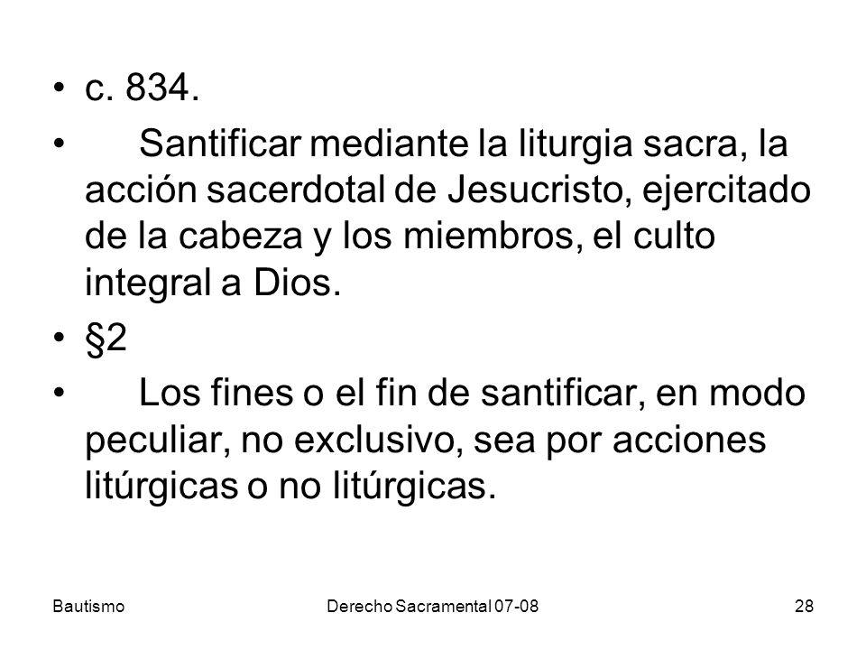 c. 834. Santificar mediante la liturgia sacra, la acción sacerdotal de Jesucristo, ejercitado de la cabeza y los miembros, el culto integral a Dios.