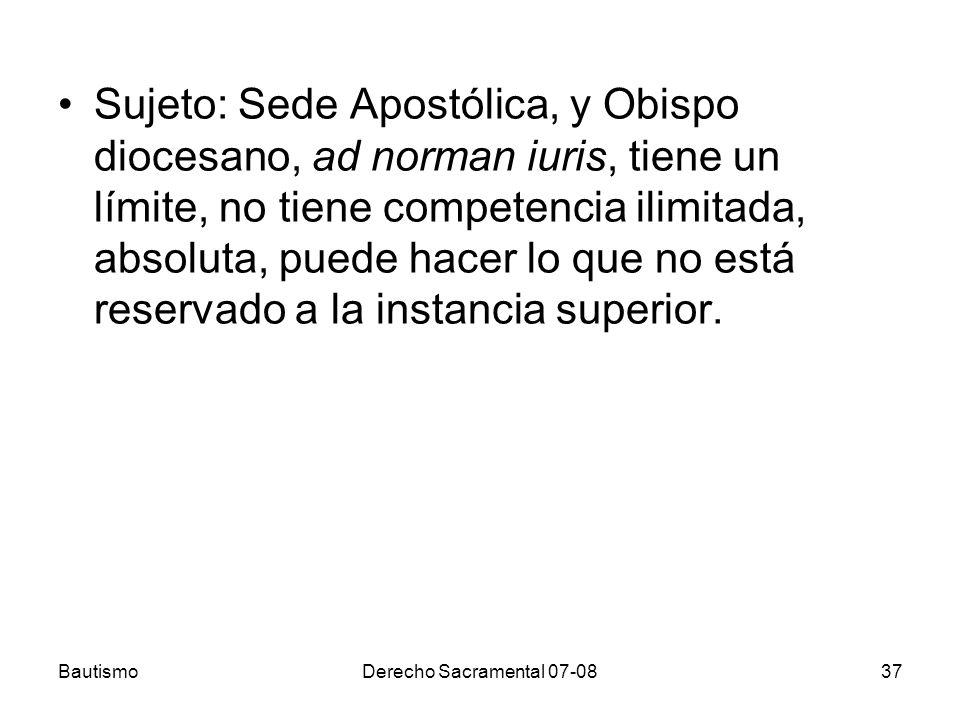 Sujeto: Sede Apostólica, y Obispo diocesano, ad norman iuris, tiene un límite, no tiene competencia ilimitada, absoluta, puede hacer lo que no está reservado a la instancia superior.