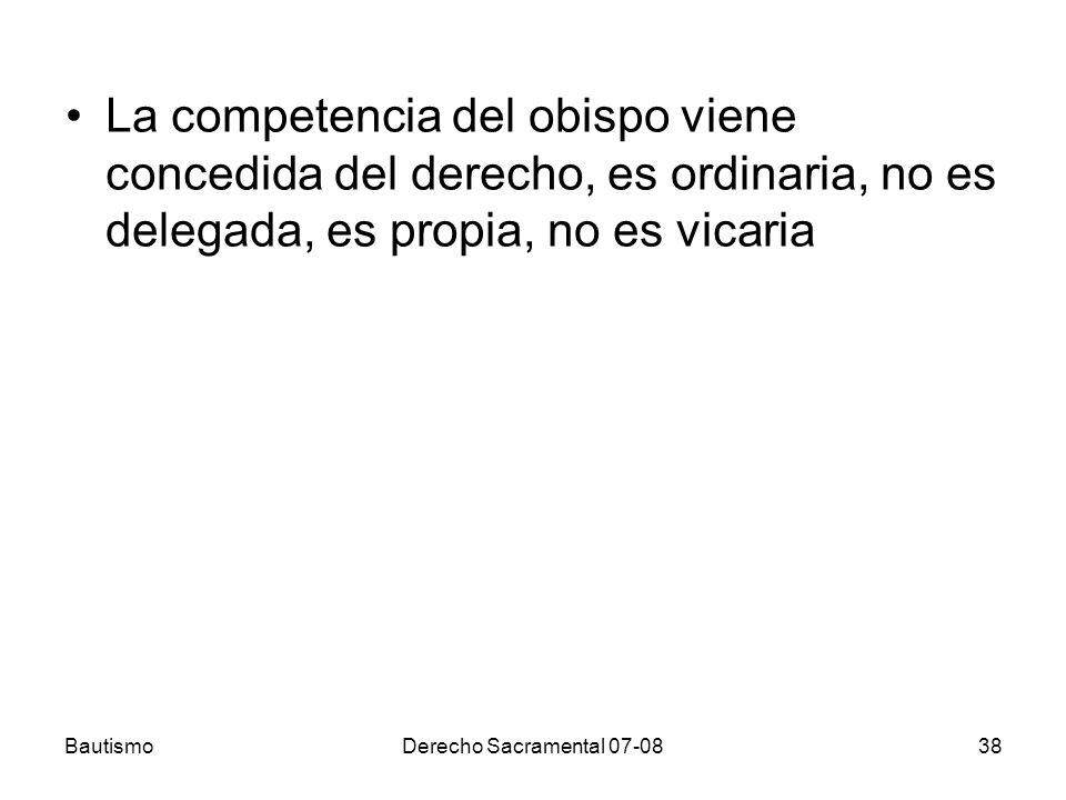 La competencia del obispo viene concedida del derecho, es ordinaria, no es delegada, es propia, no es vicaria