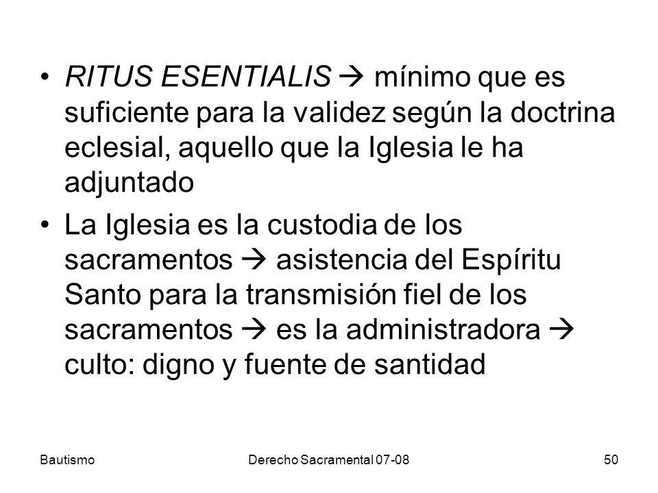 RITUS ESENTIALIS  mínimo que es suficiente para la validez según la doctrina eclesial, aquello que la Iglesia le ha adjuntado