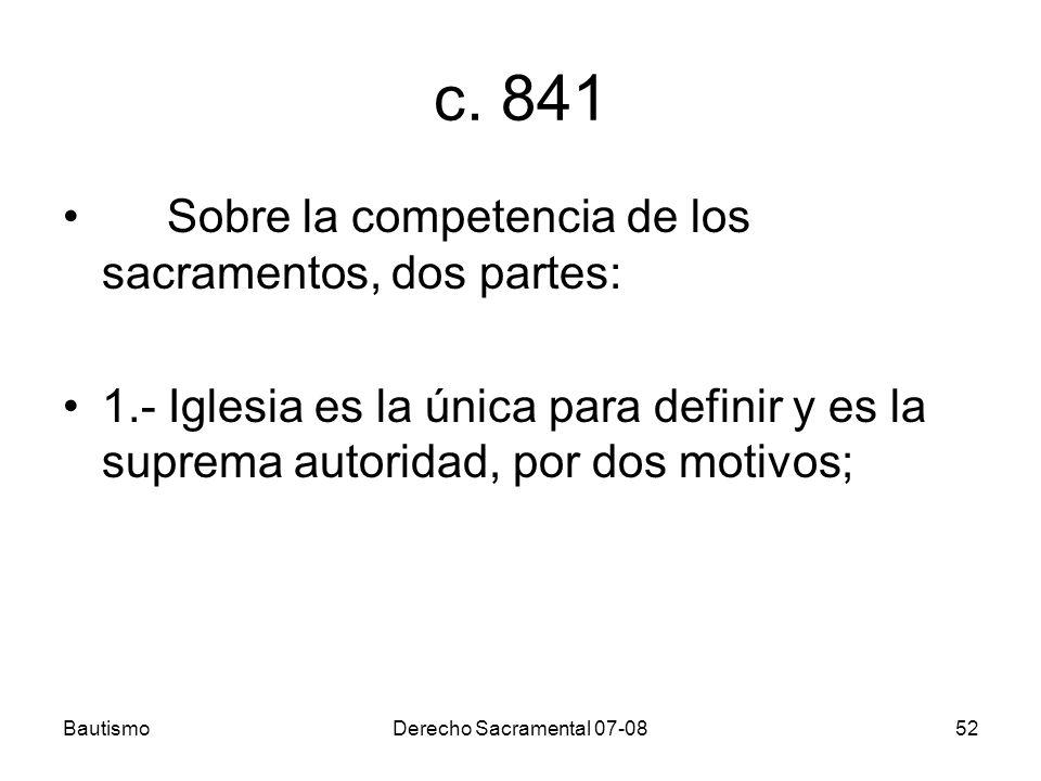 c. 841 Sobre la competencia de los sacramentos, dos partes: