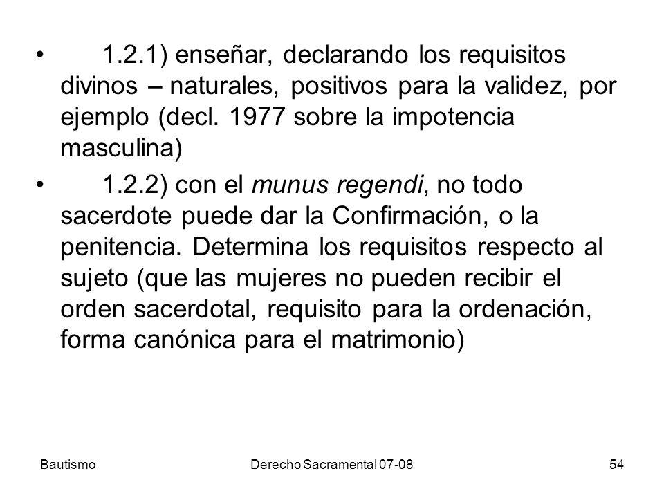 1.2.1) enseñar, declarando los requisitos divinos – naturales, positivos para la validez, por ejemplo (decl. 1977 sobre la impotencia masculina)