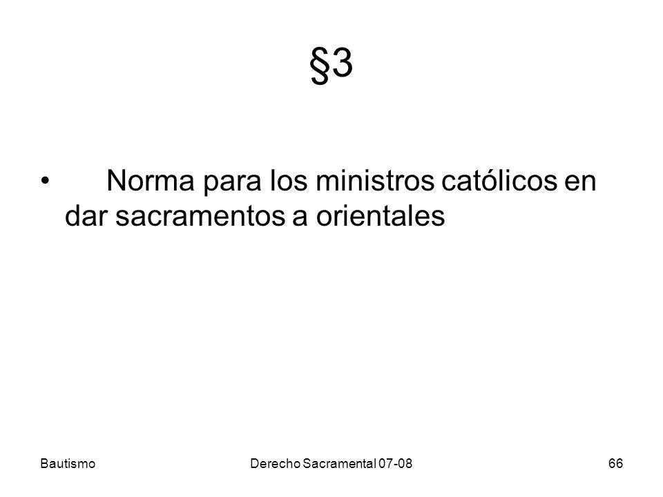§3 Norma para los ministros católicos en dar sacramentos a orientales