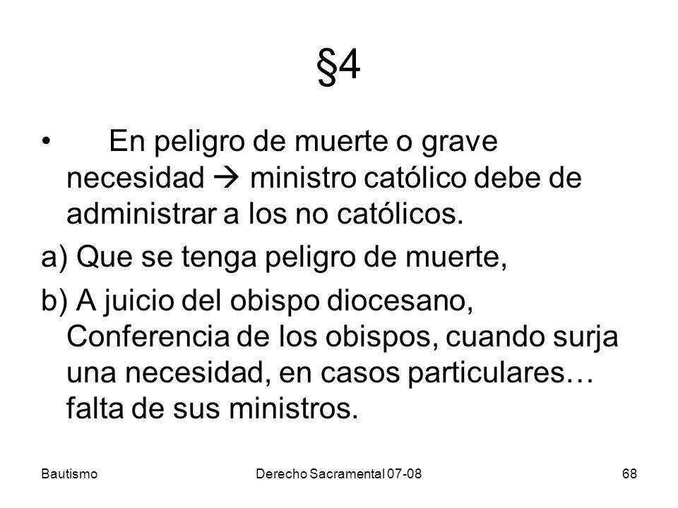 §4 En peligro de muerte o grave necesidad  ministro católico debe de administrar a los no católicos.