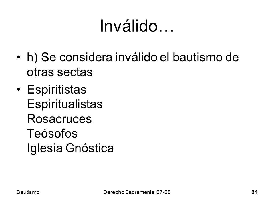 Inválido… h) Se considera inválido el bautismo de otras sectas