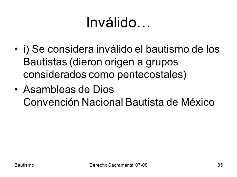 Inválido… i) Se considera inválido el bautismo de los Bautistas (dieron origen a grupos considerados como pentecostales)