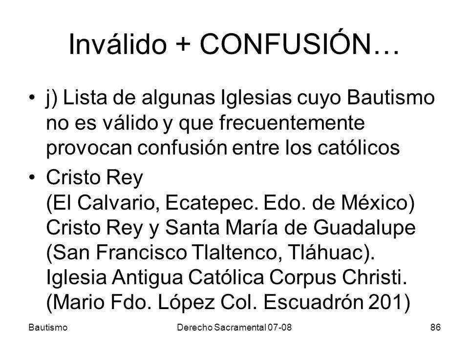 Inválido + CONFUSIÓN… j) Lista de algunas Iglesias cuyo Bautismo no es válido y que frecuentemente provocan confusión entre los católicos.