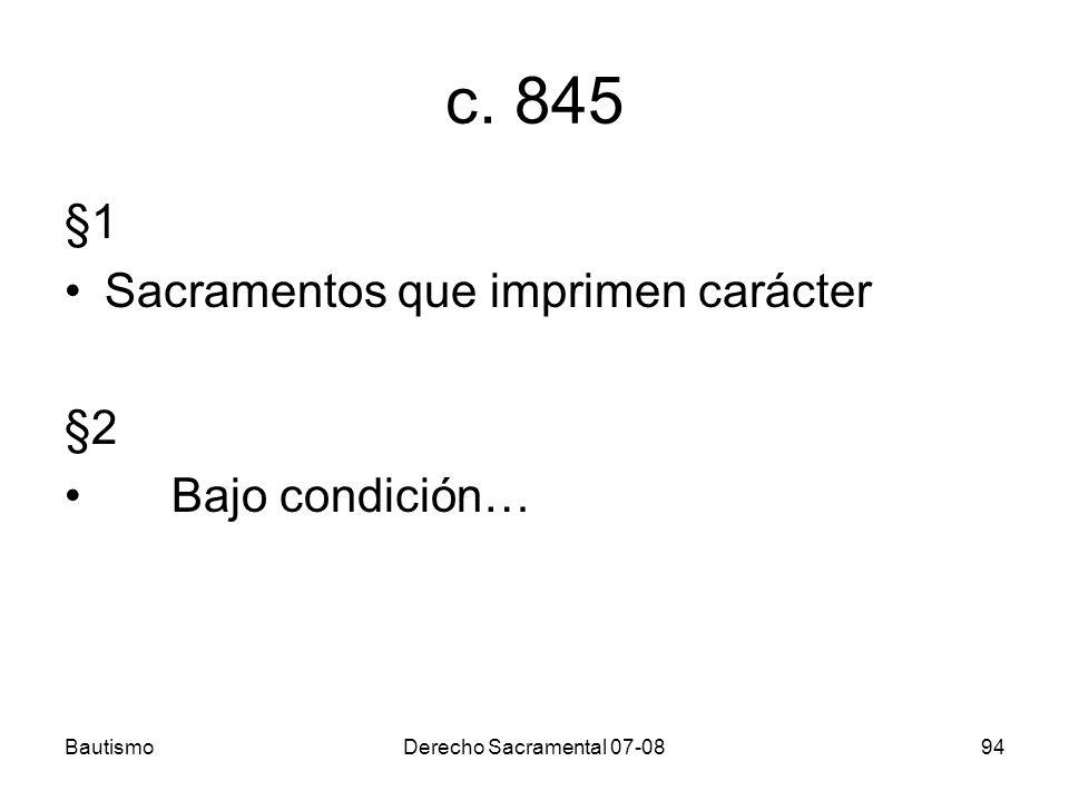 c. 845 §1 Sacramentos que imprimen carácter §2 Bajo condición…