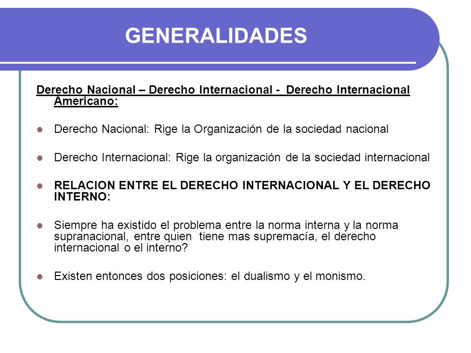 GENERALIDADES Derecho Nacional – Derecho Internacional - Derecho Internacional Americano: