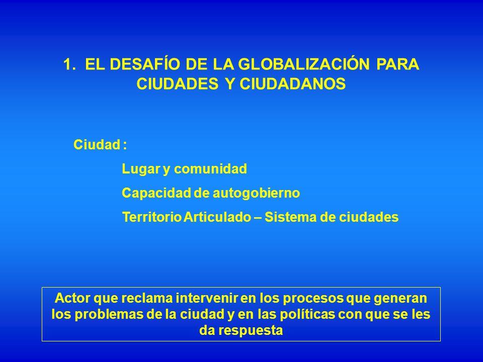 1. EL DESAFÍO DE LA GLOBALIZACIÓN PARA CIUDADES Y CIUDADANOS