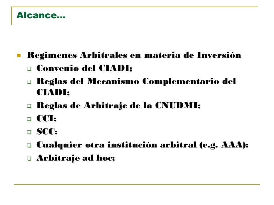Alcance… Regimenes Arbitrales en materia de Inversión. Convenio del CIADI; Reglas del Mecanismo Complementario del CIADI;