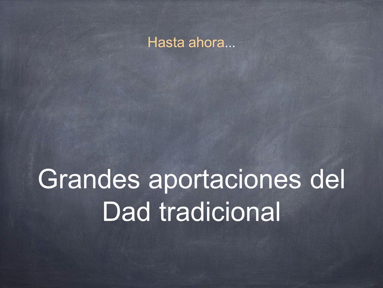 Grandes aportaciones del Dad tradicional