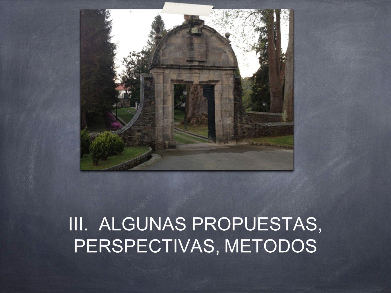 III. ALGUNAS PROPUESTAS, PERSPECTIVAS, METODOS