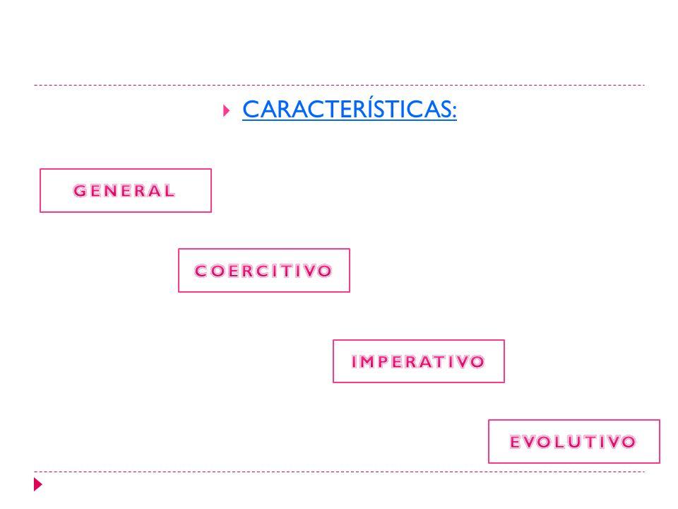 CARACTERÍSTICAS: GENERAL COERCITIVO IMPERATIVO EVOLUTIVO