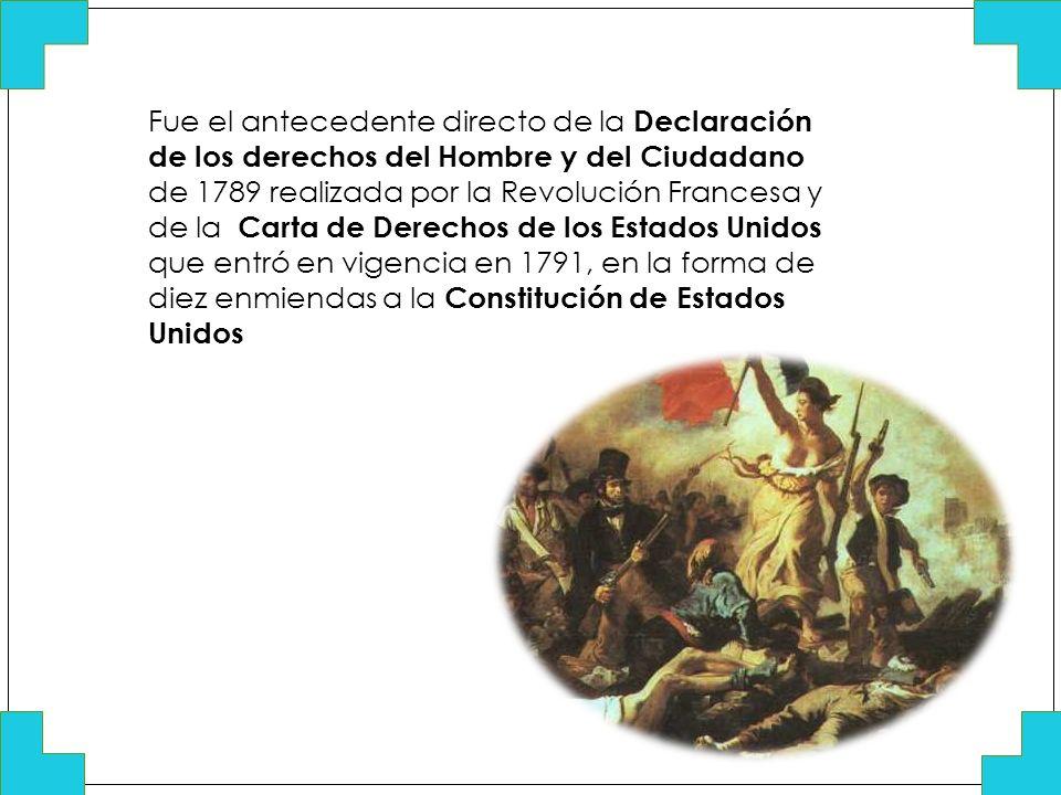 Fue el antecedente directo de la Declaración de los derechos del Hombre y del Ciudadano de 1789 realizada por la Revolución Francesa y de la Carta de Derechos de los Estados Unidos que entró en vigencia en 1791, en la forma de diez enmiendas a la Constitución de Estados Unidos