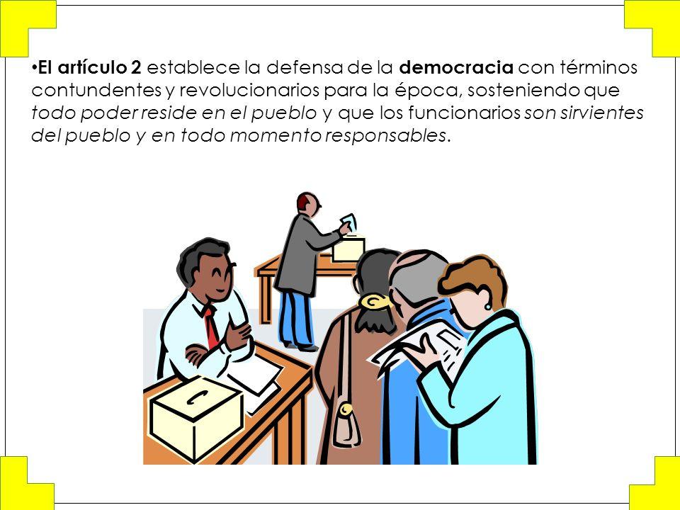 El artículo 2 establece la defensa de la democracia con términos contundentes y revolucionarios para la época, sosteniendo que todo poder reside en el pueblo y que los funcionarios son sirvientes del pueblo y en todo momento responsables.