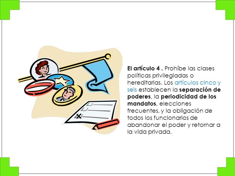 El artículo 4 . Prohíbe las clases políticas privilegiadas o hereditarias.