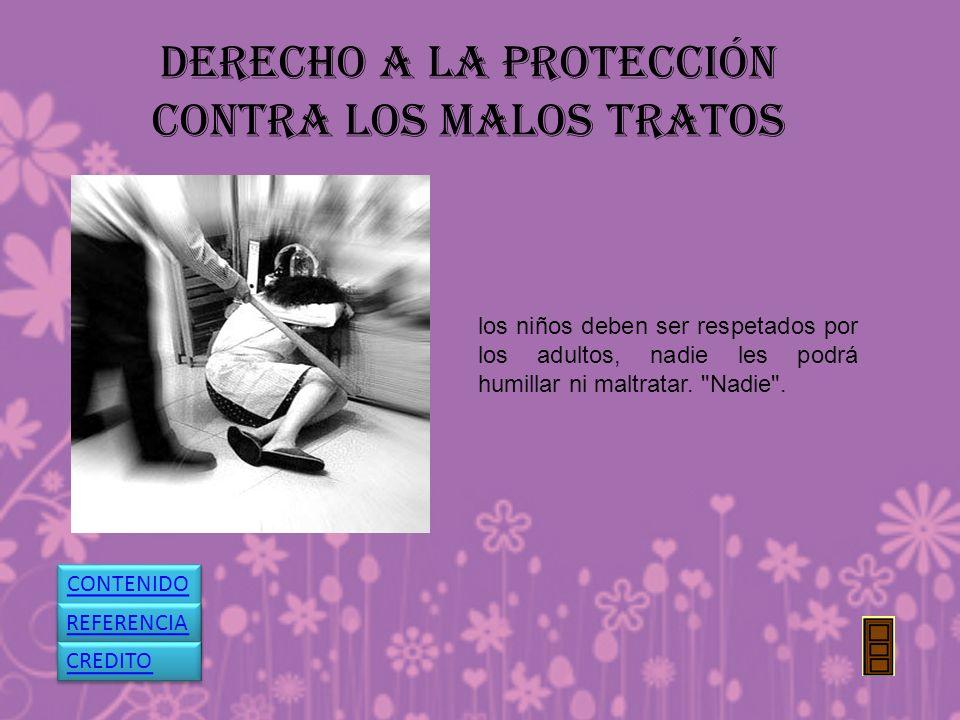 DERECHO A LA PROTECCIÓN CONTRA LOS MALOS TRATOS