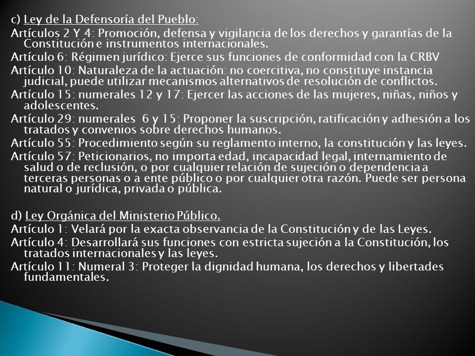 c) Ley de la Defensoría del Pueblo: Artículos 2 Y 4: Promoción, defensa y vigilancia de los derechos y garantías de la Constitución e instrumentos internacionales.
