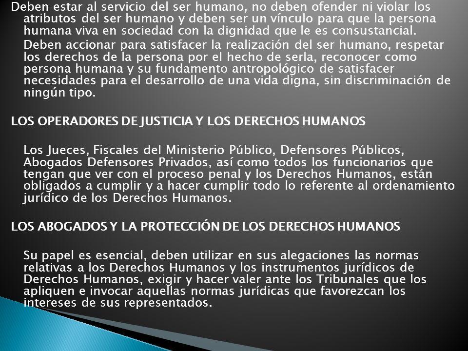 Deben estar al servicio del ser humano, no deben ofender ni violar los atributos del ser humano y deben ser un vínculo para que la persona humana viva en sociedad con la dignidad que le es consustancial.