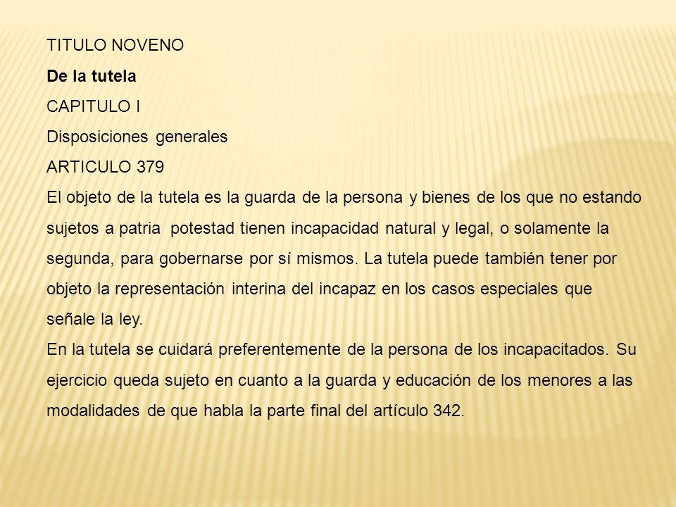TITULO NOVENO De la tutela. CAPITULO I. Disposiciones generales. ARTICULO 379.