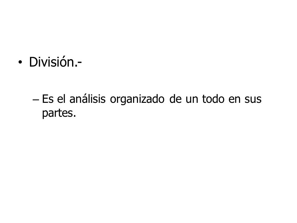 División.- Es el análisis organizado de un todo en sus partes.