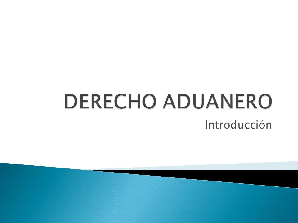 DERECHO ADUANERO Introducción
