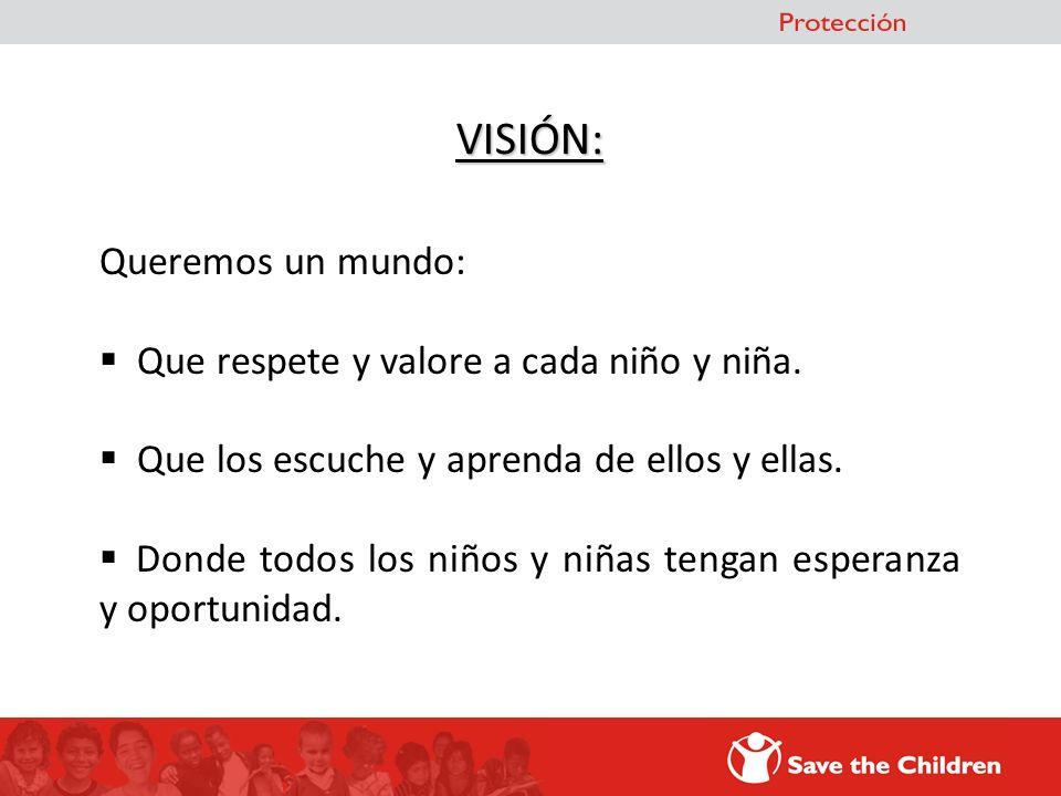 VISIÓN: Queremos un mundo: Que respete y valore a cada niño y niña.