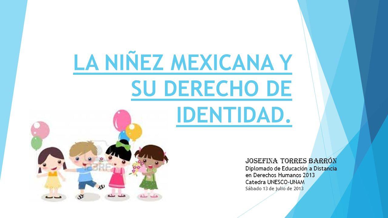 LA NIÑEZ MEXICANA Y SU DERECHO DE IDENTIDAD.